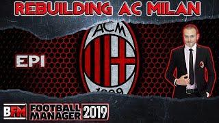 FM19 - EP1 - Rebuilding AC Milan - Football Manager 2019