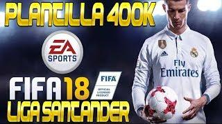 PLANTILLA 400K LIGA SANTANDER!!! // FIFA 18