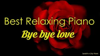 Bye bye love #1 🌹Best relaxing piano, Beautiful Piano Music | City Music