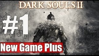 New Game Plus Dark Souls 2 Walkthrough Part 1 Gameplay Lets Play