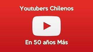 ¿Cómo serían los Youtubers Chilenos en 50 años más?
