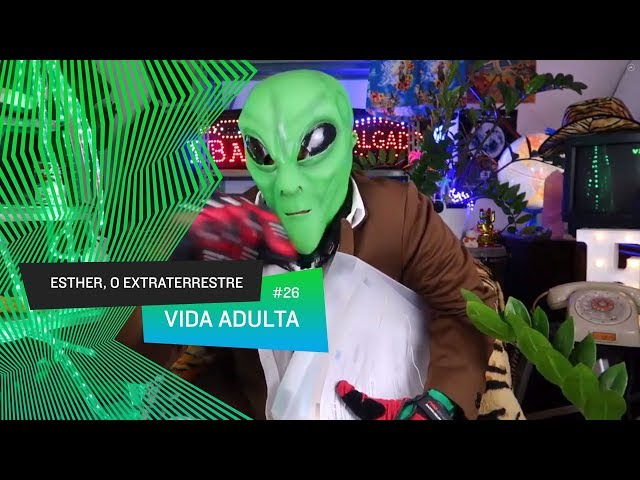 Esther, o Extraterrestre - Vida Adulta