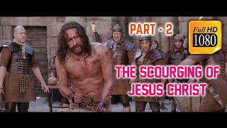 The Passion of the Christ Full HD || The Scourging of Jesus Christ Part - 2.