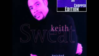 Keith Sweat - Twisted (Screwed & Chopped)