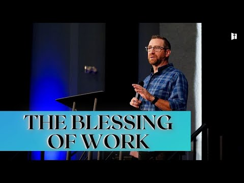 The Blessing of Work Part 3 | Pastor Matt Holcomb