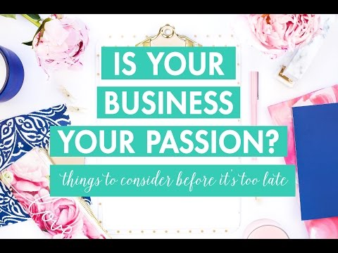 Is Your Business Your Passion - Things To Consider Before It