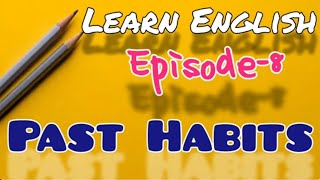 Learn English Episode 8 Past Habits