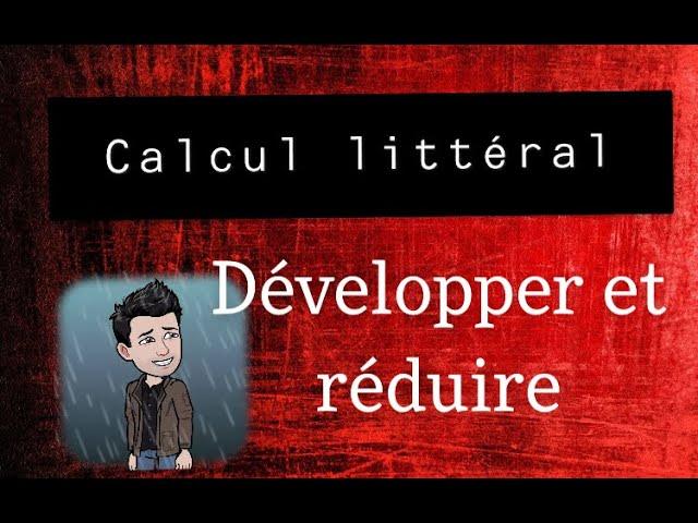 Développer et réduire - CALCUL LITTÉRAL