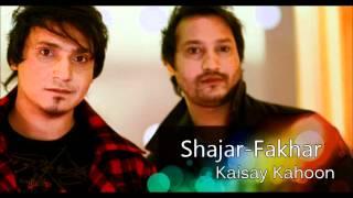 "PMM Exclusive  ""Kaisay Kahoon"" - Shajar - Fakhar"