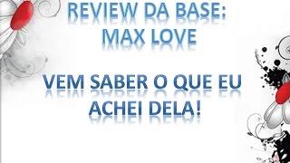 Review da Base: Max Love - Vem Saber o que eu Achei! Thumbnail