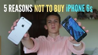 5 Reasons NOT to Buy iPhone 6s!