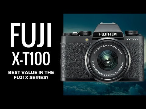 NEW Fuji X-T100 - BEST VALUE in the Fuji X System?