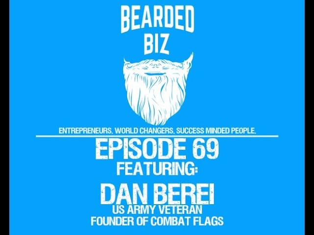 Bearded Biz Show - Ep. 69 - Dan Berei - U.S. Army Veteran - Founder of Combat Flags