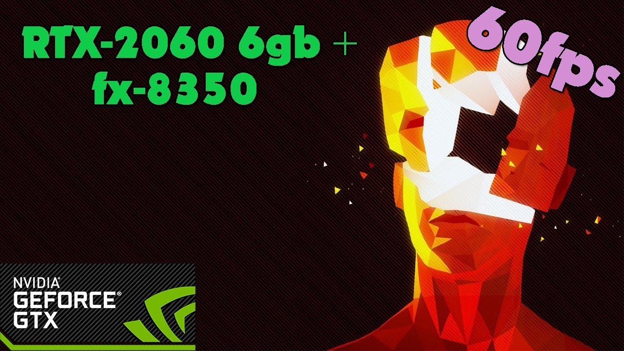 Superhot - RTX-2060 6gb + fx-8350 - Ultra Settings - 60fps