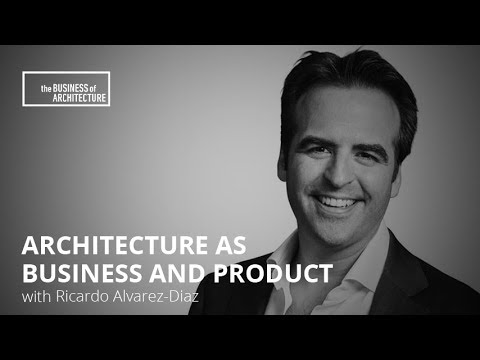 223: Architecture as Business and Product with Ricardo Alvarez-Diaz