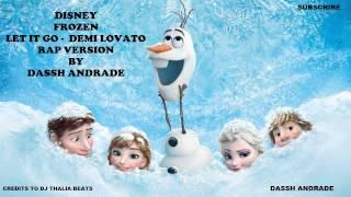 "Disney's Frozen ""Let it Go"" Demi Lovato Rap Version by Dassh Andrade | w/Original Lyrics"
