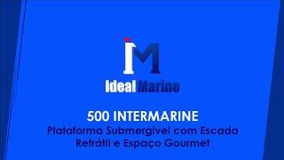 500 Intermarine - Plataforma Submergível com Escada Retrátil e Espaço Gourmet