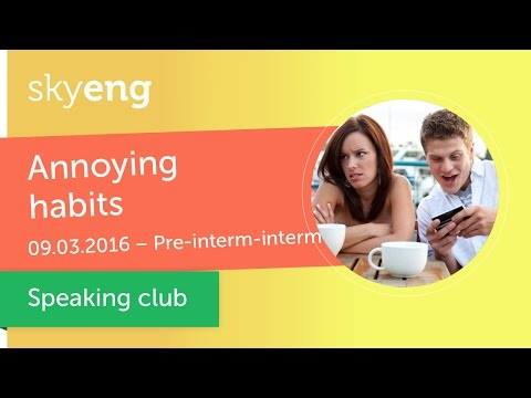 "Разговорный клуб ""Annoying habits"" (Pre-Intermediate, Intermediate)"