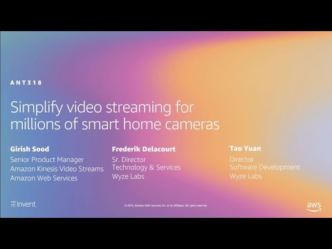 AWS re:Invent 2019: Simplify video streaming for millions of smart home cameras (ANT318-R1)