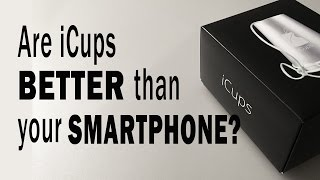 Are iCups Better than your Smartphone?