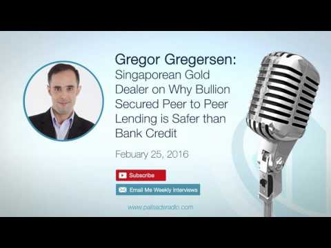 Gregor Gregersen: Singapore Gold Dealer - Why Bullion Secured P2P Lending is Safer than Bank Credit
