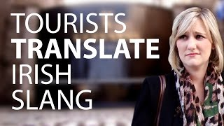 Tourists Try To Translate Irish Slang