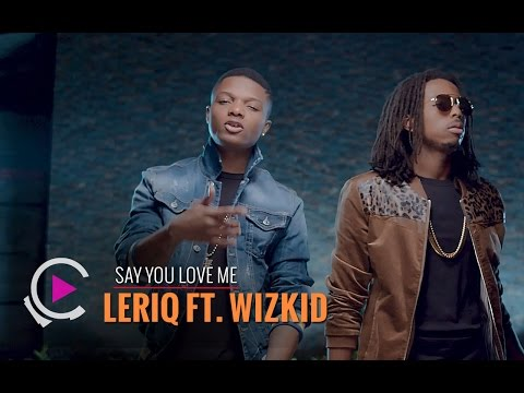 Leriq - Say You Love Me ft. Wizkid [ FreemeTV Exclusive - Official Video]