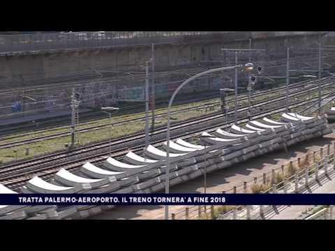 TRATTA PALERMO-AEROPORTO, IL TRENO TORNERA' A FINE 2018 del 10-03-2017