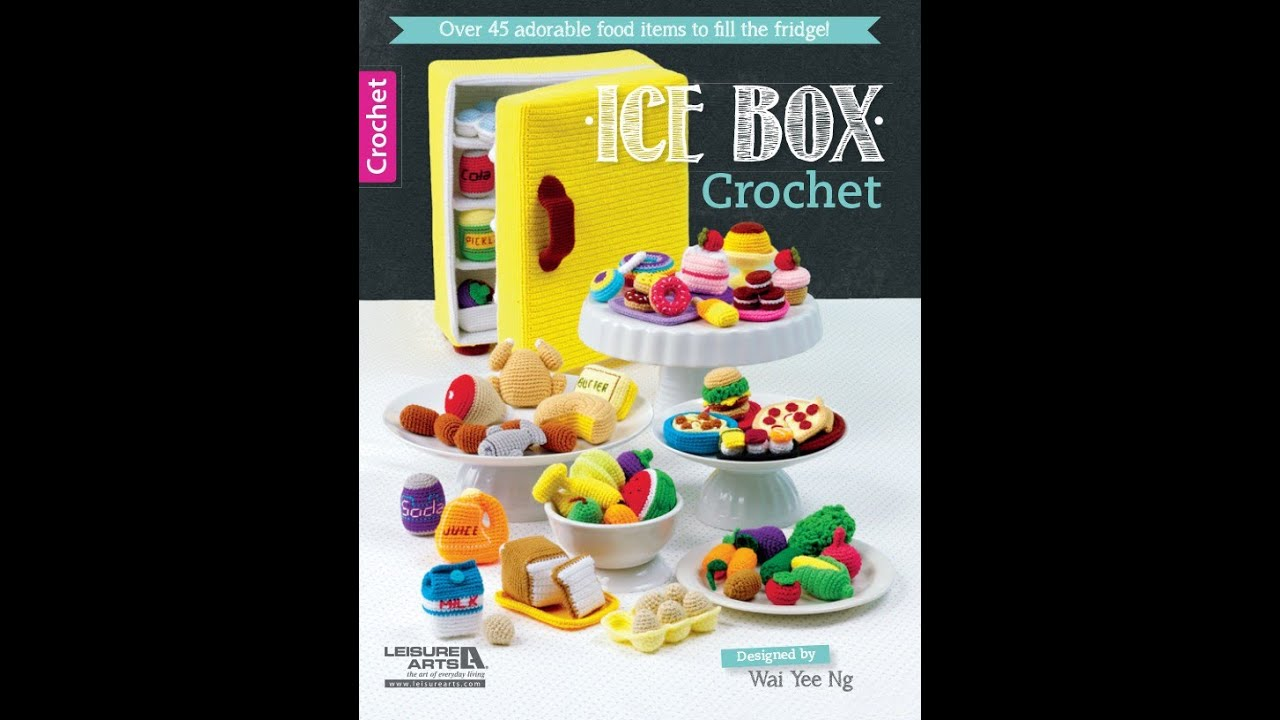 Ice Box Crochet Book Preview Patterns For Miniature Food Youtube