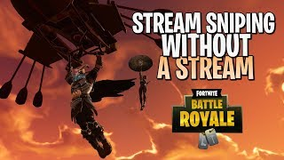 Stream Sniping Without a Stream // Fortnite Battle Royale