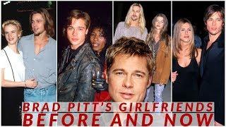 Brad Pitt's Girlfriends Then And Now