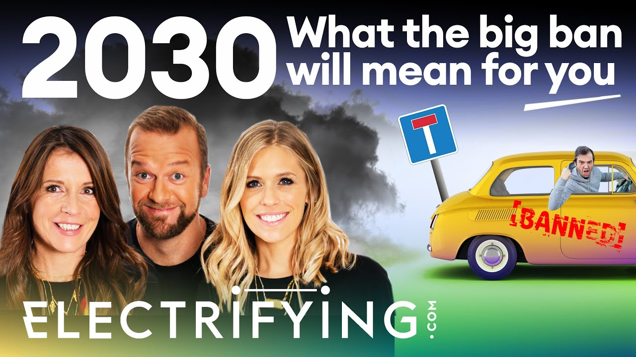 2030 ban on new petrol and diesel cars - what does it mean for YOU? / Electrifying