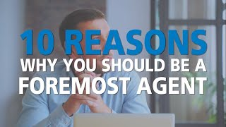 10 Reasons Why You Should Be a Foremost Agent