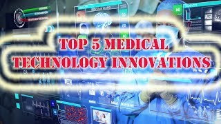 Top 5 Medical Technology Innovations in Modern World.