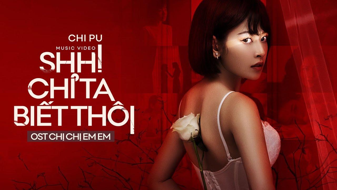 Chi Pu | SHH! CHỈ TA BIẾT THÔI (Chị Chị Em Em OST) – Official MV (치푸)