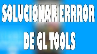 SOLUCIONAR ERROR DE GL TOOLS