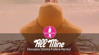 Disciples - All Mine (Sonny Fodera Remix) [Electronic Dance Pop Music]