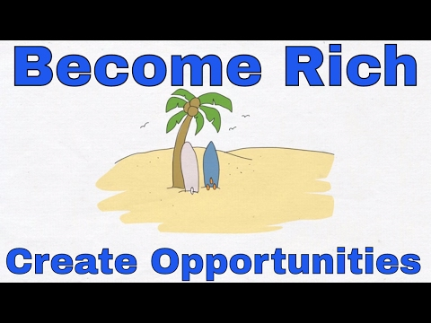 How To Become Rich - Make Money By Creating Opportunities
