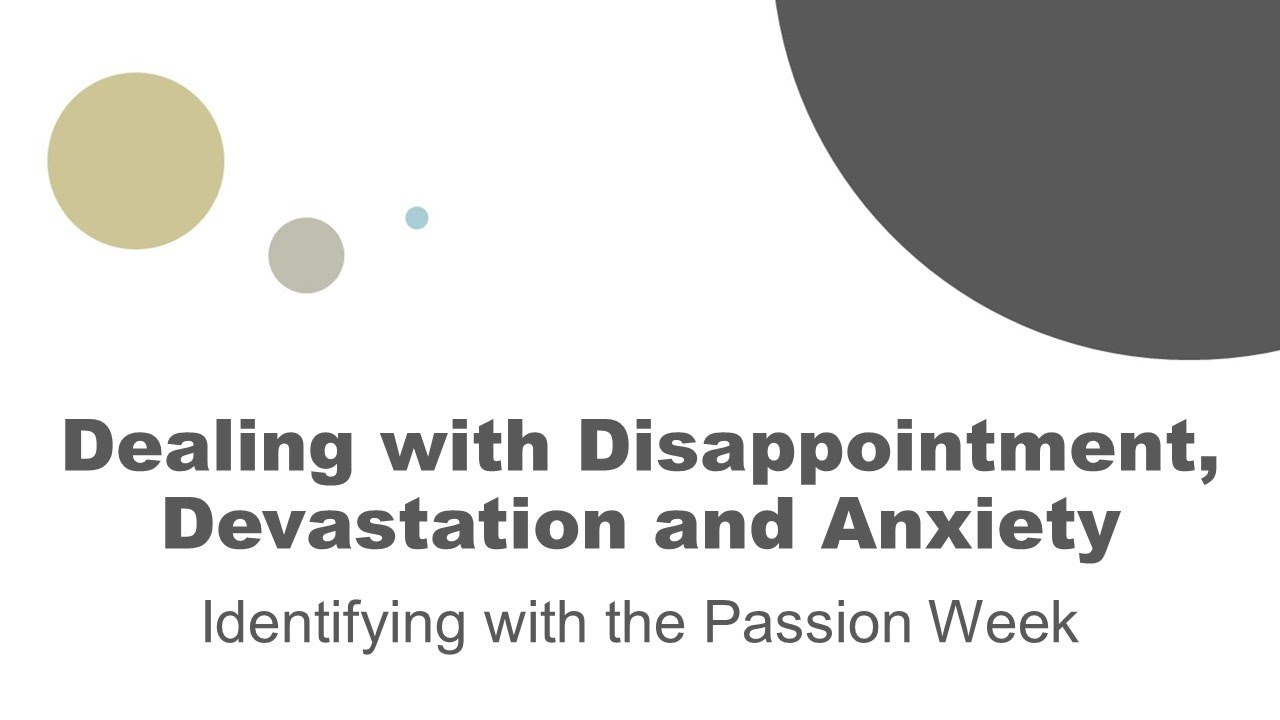 Dealing With Disappointment, Devastation, and Anxiety