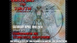 Unveiling The Truth #29: Transhumanism And Technological Unemployment (26-04-2014)