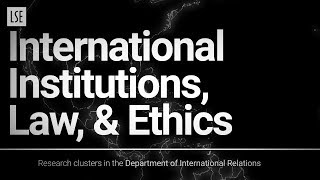 International Institutions, Law and Ethics: research clusters in the Department of IR at LSE