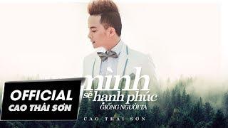 Cao Thái Sơn - Mình Sẽ Hạnh Phúc Giống Người Ta (Audio)