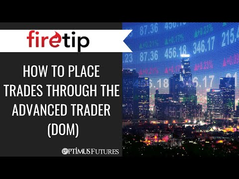 Firetip - How to Place Orders Through the Advanced Trader (DOM)