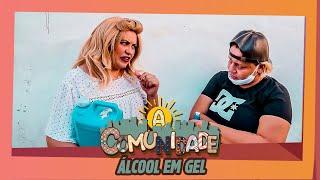A COMUNIDADE - ÁLCOOL EM GEL!