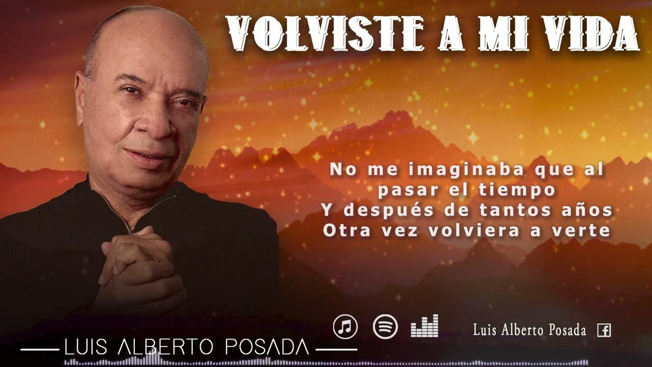 Luis Alberto Posada -  Volviste a Mi Vida (Video Lyric Oficial)