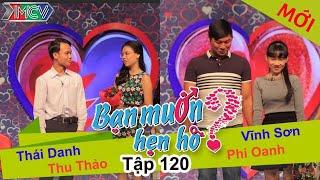 BẠN MUỐN HẸN HÒ - Tập 120 | Thu Thảo - Thái Danh | Vĩnh Sơn - Phi Oanh | 30/11/2015