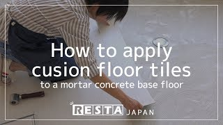 [DIY] How to apply cusion floor tiles to a mortar concrete base floor