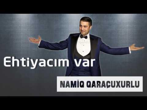Namiq Qaraçuxurlu - Ehtiyacım var