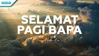 Download Selamat Pagi Bapa - Nikita (with lyric)