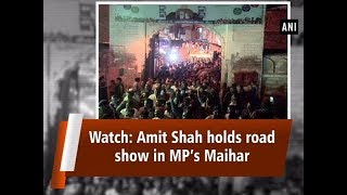 Watch: Amit Shah holds road show in MP's Maihar